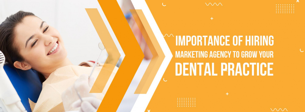 Importance Of Hiring Marketing Agency To Grow Your Dental Practice