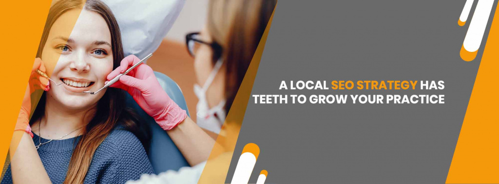 A Local SEO Strategy Has Teeth to Grow Your Dental Practice